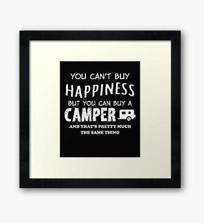 YOU CAN'T BUY HAPPINESS BUT YOU CAN BUY A CAMPER Framed Print