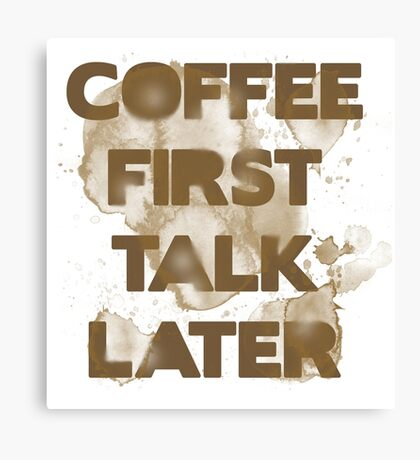 Coffee First, Talk Later Canvas Print