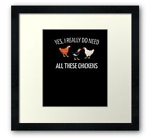 Yes I Really Do Need All These Chickens, Farming Shirts Framed Print