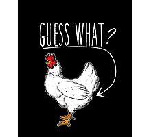 Guess What Chicken Butt T-Shirt Photographic Print