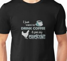 I Just Want To Drink Coffee And Pet My Chickens Unisex T-Shirt