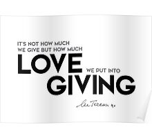 how much love we put into giving - mother teresa Poster