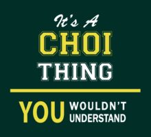 It's A CHOI thing, you wouldn't understand !! by satro