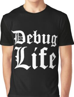 Debug Life - Parody Design for Thug Programmers - White on Black/Dark Graphic T-Shirt
