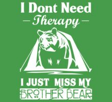 I dont need therapy i just miss my brother bear Lets go  One Piece - Short Sleeve