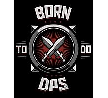 Born to do DPS Photographic Print