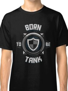Born to be tank Classic T-Shirt