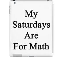 My Saturdays Are For Math  iPad Case/Skin