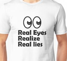 Real Eyes, Realize, Real Lies Unisex T-Shirt