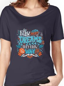 Follow your dreams. They know the way. Women's Relaxed Fit T-Shirt