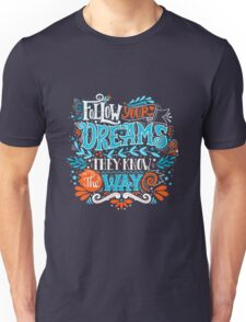 Follow your dreams. They know the way. Unisex T-Shirt