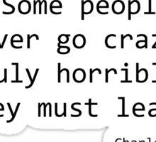 Some People never go Crazy - Bukowski Sticker