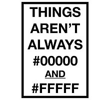 Things aren't always #00000 and #FFFFF Photographic Print