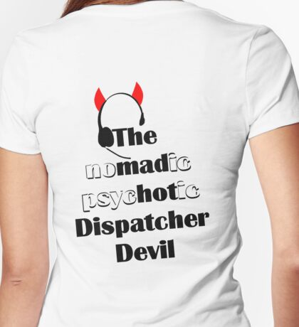 The Nomadic Psychotic Dispatcher Devil - Black Print Womens Fitted T-Shirt