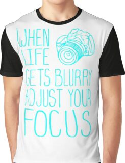 When Life Gets Blurry Adjust Your Focus Graphic T-Shirt