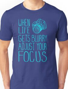 When Life Gets Blurry Adjust Your Focus Unisex T-Shirt