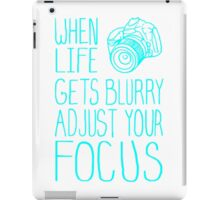 When Life Gets Blurry Adjust Your Focus iPad Case/Skin