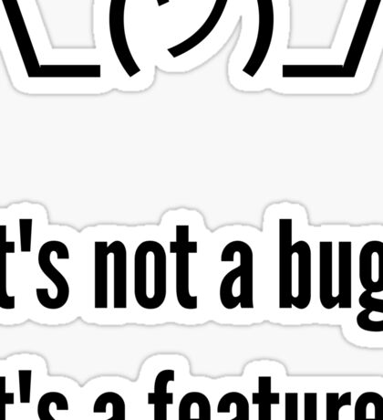 Shrug It's not a bug, it's a feature. Black Text Programmer Excuse Design Sticker