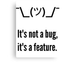 Shrug It's not a bug, it's a feature. Black Text Programmer Excuse Design Canvas Print
