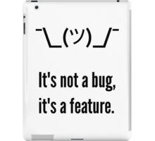 Shrug It's not a bug, it's a feature. Black Text Programmer Excuse Design iPad Case/Skin