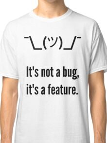 Shrug It's not a bug, it's a feature. Black Text Programmer Excuse Design Classic T-Shirt