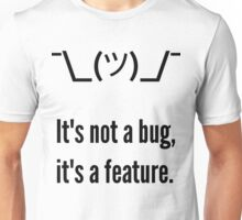 Shrug It's not a bug, it's a feature. Black Text Programmer Excuse Design Unisex T-Shirt