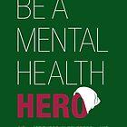 Be A Mental Health Hero - Beanie by AttitudesinRev
