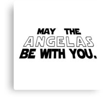 May the Angelas be with you Canvas Print