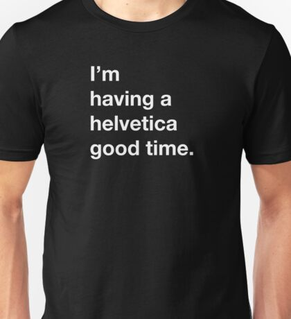 Helvetica Good Time Unisex T-Shirt