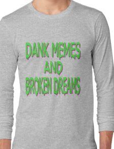 Dank Memes & Broken Dreams Long Sleeve T-Shirt