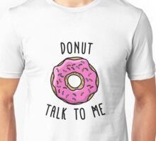 Donut Talk To Me Unisex T-Shirt