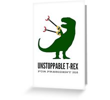 Unstoppable T Rex for President Greeting Card