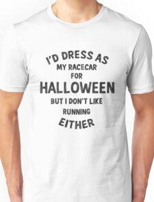 I'd dress as my racecar for Halloween but... Unisex T-Shirt