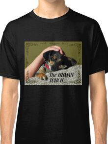 The Human Touch Classic T-Shirt