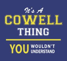 It's A COWELL thing, you wouldn't understand !! by satro