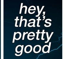 Hey, That's Pretty Good (Lightning) Sticker
