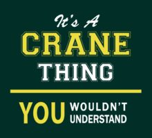 It's A CRANE thing, you wouldn't understand !! T-Shirt