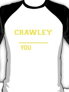 It's A CRAWLEY thing, you wouldn't understand !! T-Shirt