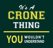 It's A CRONE thing, you wouldn't understand !! T-Shirt