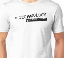 Is technology taking over? Unisex T-Shirt