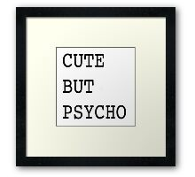 Cute but PSYCHO Framed Print