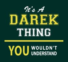 It's A DAREK thing, you wouldn't understand !! by satro