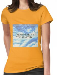 Remember why you started  Womens Fitted T-Shirt