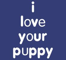 I love your puppy by onebaretree