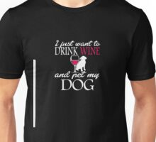 I Just Want to Drink Wine and Pet my Dog Funny T-Shirt Gift Unisex T-Shirt