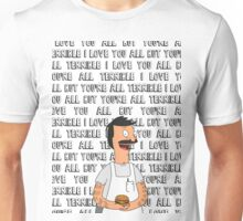 "Bob Belcher - ""I love you all but you're all terrible"" Unisex T-Shirt"