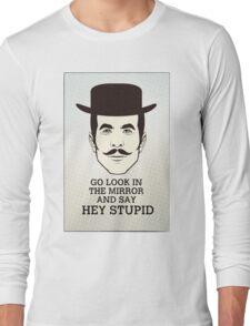 Hey Stupid Long Sleeve T-Shirt