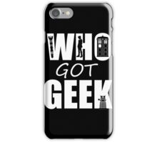 Doctor Who - Who Got Geek iPhone Case/Skin