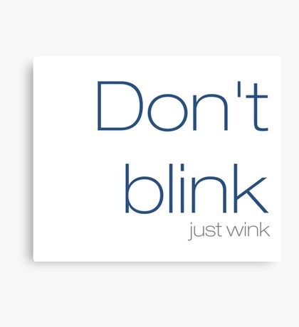 Don't blink, just wink Canvas Print