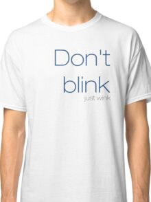 Don't blink, just wink Classic T-Shirt